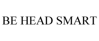 mark for BE HEAD SMART, trademark #85533374