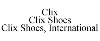 mark for CLIX CLIX SHOES CLIX SHOES, INTERNATIONAL, trademark #85533866