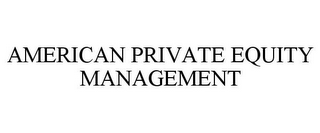 mark for AMERICAN PRIVATE EQUITY MANAGEMENT, trademark #85534565