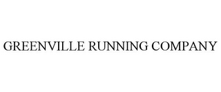 mark for GREENVILLE RUNNING COMPANY, trademark #85534729