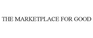 mark for THE MARKETPLACE FOR GOOD, trademark #85534760