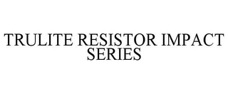 mark for TRULITE RESISTOR IMPACT SERIES, trademark #85535158