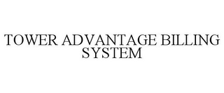 mark for TOWER ADVANTAGE BILLING SYSTEM, trademark #85535206