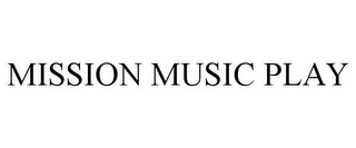 mark for MISSION MUSIC PLAY, trademark #85535628