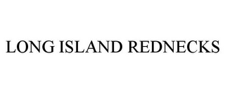 mark for LONG ISLAND REDNECKS, trademark #85536039