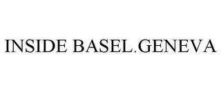 mark for INSIDE BASEL.GENEVA, trademark #85536148