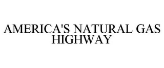 mark for AMERICA'S NATURAL GAS HIGHWAY, trademark #85536190