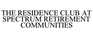 mark for THE RESIDENCE CLUB AT SPECTRUM RETIREMENT COMMUNITIES, trademark #85536247