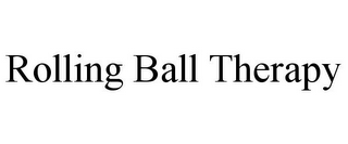 mark for ROLLING BALL THERAPY, trademark #85536308