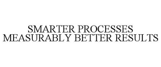 mark for SMARTER PROCESSES MEASURABLY BETTER RESULTS, trademark #85536389