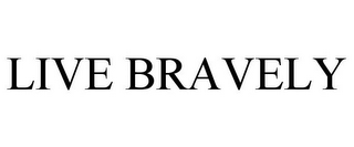 mark for LIVE BRAVELY, trademark #85536761
