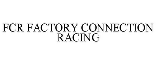 mark for FCR FACTORY CONNECTION RACING, trademark #85537016