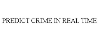 mark for PREDICT CRIME IN REAL TIME, trademark #85537081