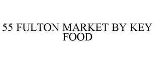 mark for 55 FULTON MARKET BY KEY FOOD, trademark #85537127