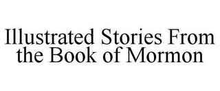 mark for ILLUSTRATED STORIES FROM THE BOOK OF MORMON, trademark #85537211