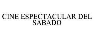 mark for CINE ESPECTACULAR DEL SABADO, trademark #85537235