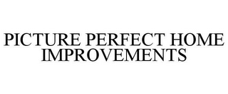 mark for PICTURE PERFECT HOME IMPROVEMENTS, trademark #85537246