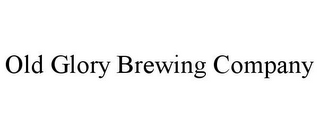 mark for OLD GLORY BREWING COMPANY, trademark #85537685