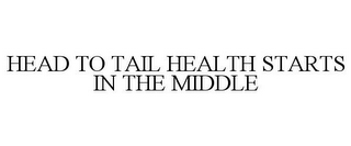 mark for HEAD TO TAIL HEALTH STARTS IN THE MIDDLE, trademark #85537840