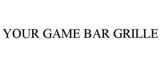 mark for YOUR GAME BAR GRILLE, trademark #85539059