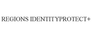 mark for REGIONS IDENTITYPROTECT+, trademark #85539448