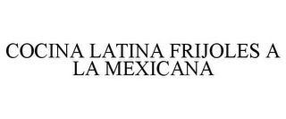 mark for COCINA LATINA FRIJOLES A LA MEXICANA, trademark #85539538