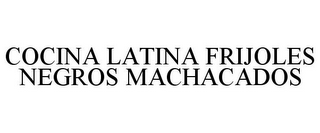 mark for COCINA LATINA FRIJOLES NEGROS MACHACADOS, trademark #85539567