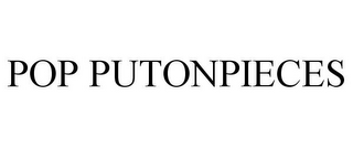mark for POP PUTONPIECES, trademark #85539719