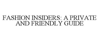 mark for FASHION INSIDERS: A PRIVATE AND FRIENDLY GUIDE, trademark #85539897