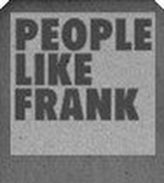 mark for PEOPLE LIKE FRANK, trademark #85539937