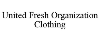 mark for UNITED FRESH ORGANIZATION CLOTHING, trademark #85539996