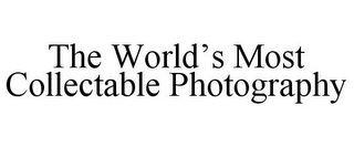 mark for THE WORLD'S MOST COLLECTABLE PHOTOGRAPHY, trademark #85540170