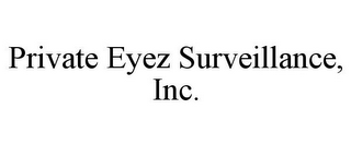 mark for PRIVATE EYEZ SURVEILLANCE, INC., trademark #85540477