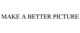 mark for MAKE A BETTER PICTURE, trademark #85540867