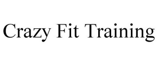 mark for CRAZY FIT TRAINING, trademark #85540974