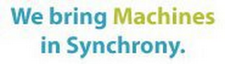 mark for WE BRING MACHINES IN SYNCHRONY., trademark #85541203