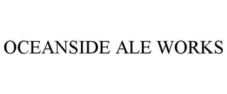 mark for OCEANSIDE ALE WORKS, trademark #85541251