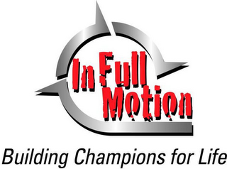 mark for IN FULL MOTION BUILDING CHAMPIONS FOR LIFE, trademark #85541267