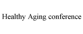 mark for HEALTHY AGING CONFERENCE, trademark #85541460