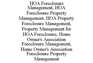 mark for HOA FORECLOSURE MANAGEMENT, HOA FORECLOSURE PROPERTY MANAGEMENT, HOA PROPERTY FORECLOSURE MANAGEMENT, PROPERTY MANAGEMENT FOR HOA FORECLOSURE, HOME OWNER'S ASSOCIATION FORECLOSURE MANAGEMENT, HOME OWNER'S ASSOCIATION FORECLOSURE PROPERTY MANAGEMENT, trademark #85541636