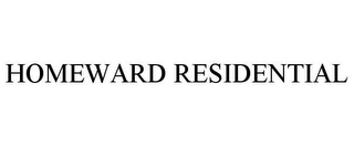 mark for HOMEWARD RESIDENTIAL, trademark #85541671