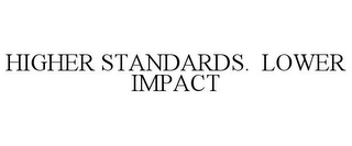 mark for HIGHER STANDARDS. LOWER IMPACT, trademark #85541744