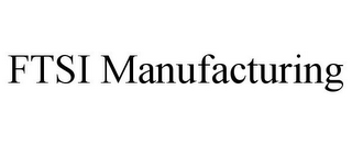mark for FTSI MANUFACTURING, trademark #85541926