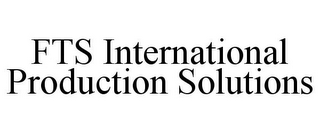 mark for FTS INTERNATIONAL PRODUCTION SOLUTIONS, trademark #85541976