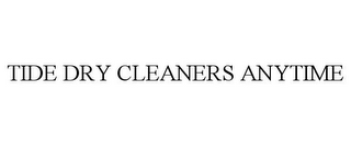 mark for TIDE DRY CLEANERS ANYTIME, trademark #85542284