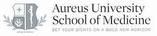 mark for AUREUS UNIVERSITY SCHOOL OF MEDICINE SETYOUR SIGHTS ON A BOLD NEW HORIZON MEDICAE MANUS, trademark #85542780