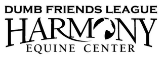 mark for DUMB FRIENDS LEAGUE HARMONY EQUINE CENTER, trademark #85542826