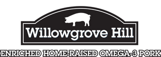 mark for WILLOWGROVE HILL ENRICHED HOME-RAISED OMEGA-3 PORK, trademark #85542975