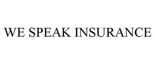 mark for WE SPEAK INSURANCE, trademark #85544542
