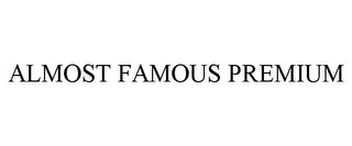 mark for ALMOST FAMOUS PREMIUM, trademark #85545043